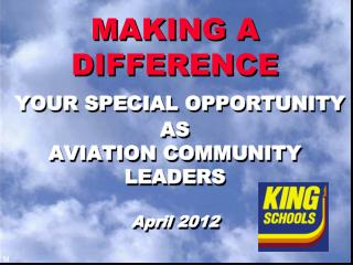 MAKING A DIFFERENCE YOUR SPECIAL OPPORTUNITY AS  AVIATION COMMUNITY LEADERS April 2012