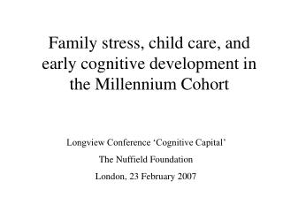 Family stress, child care, and early cognitive development in the Millennium Cohort