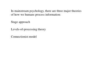 In mainstream psychology, there are three major theories of how we humans process information: