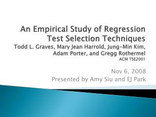 An Empirical Study of Regression Test Selection Techniques Todd L. Graves, Mary Jean Harrold, Jung-Min Kim, Adam Porter,