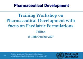 Training Workshop on Pharmaceutical Development with focus on Paediatric Formulations Tallinn 15-19th October 2007