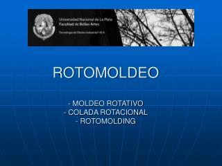 ROTOMOLDEO - MOLDEO ROTATIVO - COLADA ROTACIONAL - ROTOMOLDING