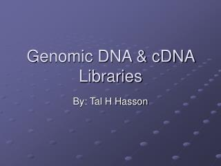 Genomic DNA & cDNA Libraries