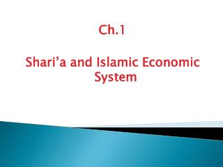 Ch.1 Shari'a and Islamic Economic System