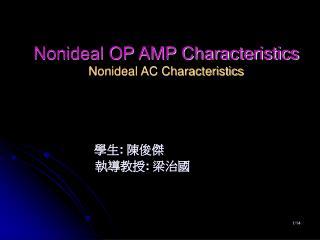 Nonideal OP AMP Characteristics Nonideal AC Characteristics