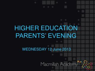 HIGHER  EDUCATION  PARENTS' EVENING   WEDNESDAY  12 June 2013