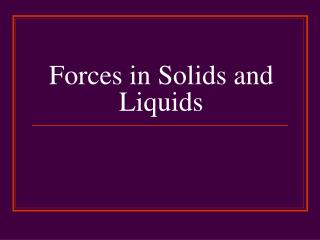 Forces in Solids and Liquids