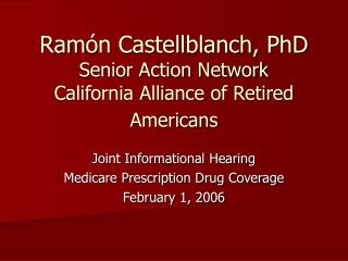 Ram ón Castellblanch, PhD Senior Action Network California Alliance of Retired Americans