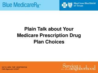 Plain Talk about Your  Medicare Prescription Drug  Plan Choices