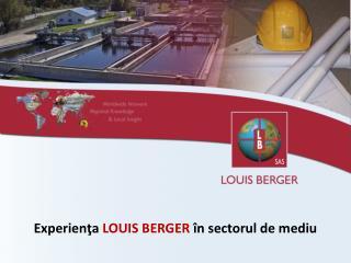 Experien?a LOUIS BERGER � n sectorul de mediu