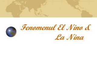 Fenomenul El Nino &                   La Nina