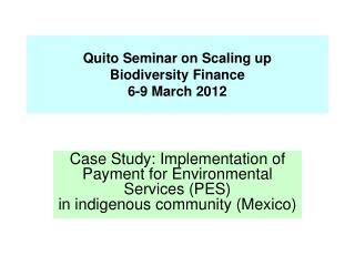 Quito Seminar on Scaling up  Biodiversity Finance   6-9 March 2012