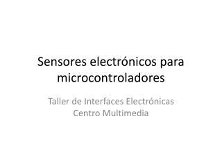 Sensores electr�nicos para  microcontroladores