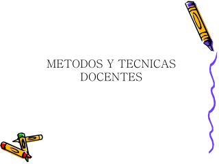 METODOS Y TECNICAS DOCENTES