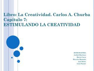 Libro: La Creatividad. Carlos A. Churba Capítulo 7: ESTIMULANDO LA CREATIVIDAD