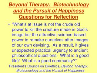 Beyond Therapy:  Biotechnology and the Pursuit of Happiness Questions for Reflection