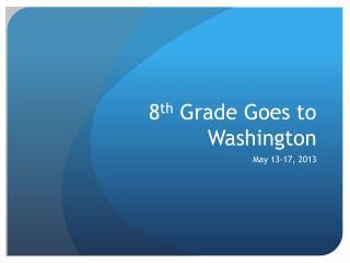 8 th  Grade Goes to Washington