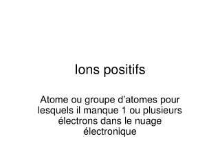 Ions positifs