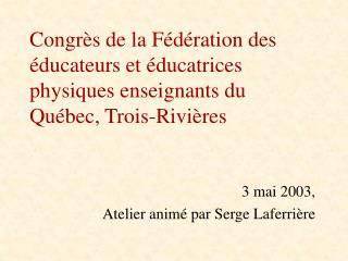3 mai 2003, Atelier animé par Serge Laferrière