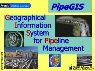 G eographical I nformation S ystem for  Pipe line 				Management