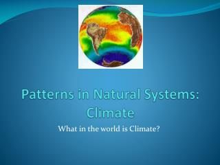Patterns in Natural Systems: Climate