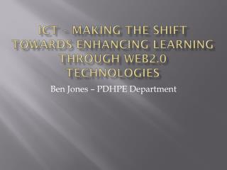 Ict  – Making the shift towards enhancing learning Through web2.0 technologies