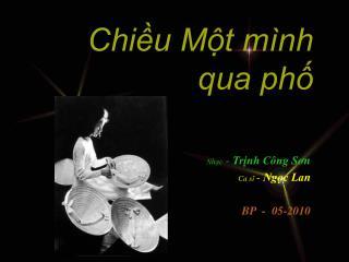 Nhạc  -  Trịnh Công S ơ n Ca sĩ  -  Ngọc Lan BP  -  05-2010