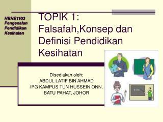 TOPIK 1: Falsafah,Konsep dan Definisi Pendidikan Kesihatan
