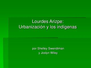 Lourdes Arizpe: Urbanizaci�n y los ind�genas