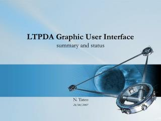 LTPDA Graphic User Interface summary and status