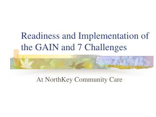 Readiness and Implementation of the GAIN and 7 Challenges