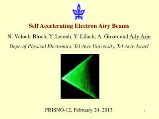 Self Accelerating Electron Airy Beams N. Voloch-Bloch, Y. Lereah, Y. Lilach, A. Gover and  Ady Arie