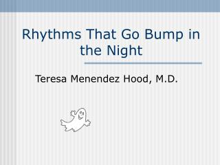 Rhythms That Go Bump in the Night