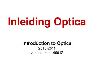 Inleiding Optica Introduction to Optics 2010-2011  vaknummer 146012
