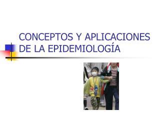 CONCEPTOS Y APLICACIONES DE LA EPIDEMIOLOG�A