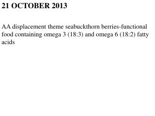 21 OCTOBER 2013 AA displacement theme seabuckthorn berries-functional food containing omega 3 (18:3) and omega 6 (18:2)