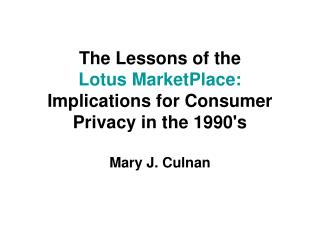 The Lessons of the  Lotus MarketPlace:  Implications for Consumer Privacy in the 1990's