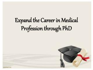 Expand the Career in Medical Profession through PhD