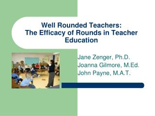 Well Rounded Teachers:  The Efficacy of Rounds in Teacher Education