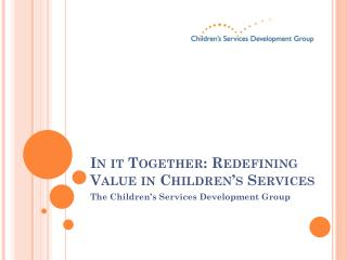 In it Together: Redefining Value in Children�s Services