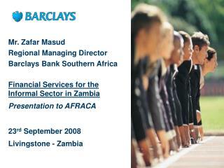Mr. Zafar Masud Regional Managing Director  Barclays Bank Southern Africa