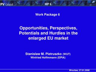 Opportunities, Perspectives, Potentials and Hurdles in the enlarged EU market
