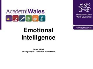 Emotional Intelligence  Elaine Jones Strategic Lead: Talent and Succession