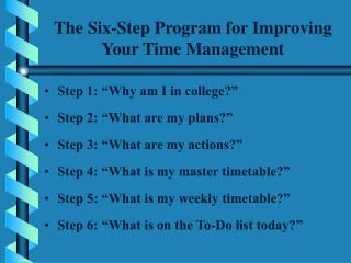 The Six-Step Program for Improving Your Time Managemen t