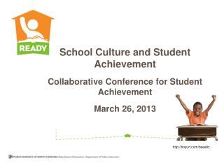 School Culture and Student Achievement Collaborative Conference for Student Achievement