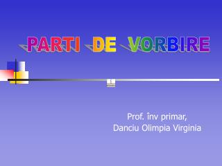 Prof. înv primar , Danciu Olimpia Virginia