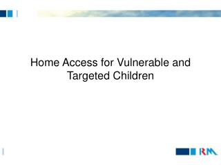 Home Access for Vulnerable and Targeted Children