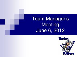 Team Manager's Meeting June  6, 2012