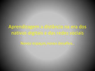 Aprendizagem a distância  na  era  dos  nativos digitais  e  das redes sociais