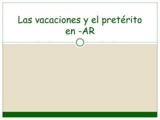 Las  vacaciones  y el  pretérito  en -AR